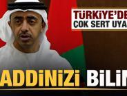 Türkiye'den BAE'ye çok sert uyarı: Haddinizi bilin